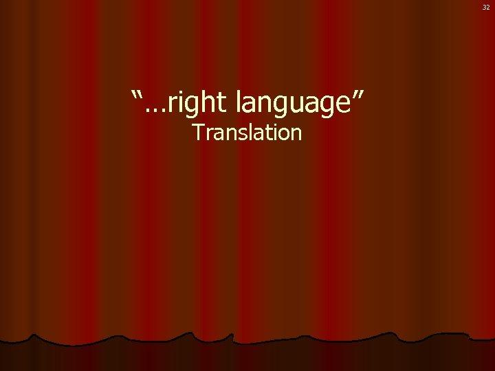 "32 ""…right language"" Translation"