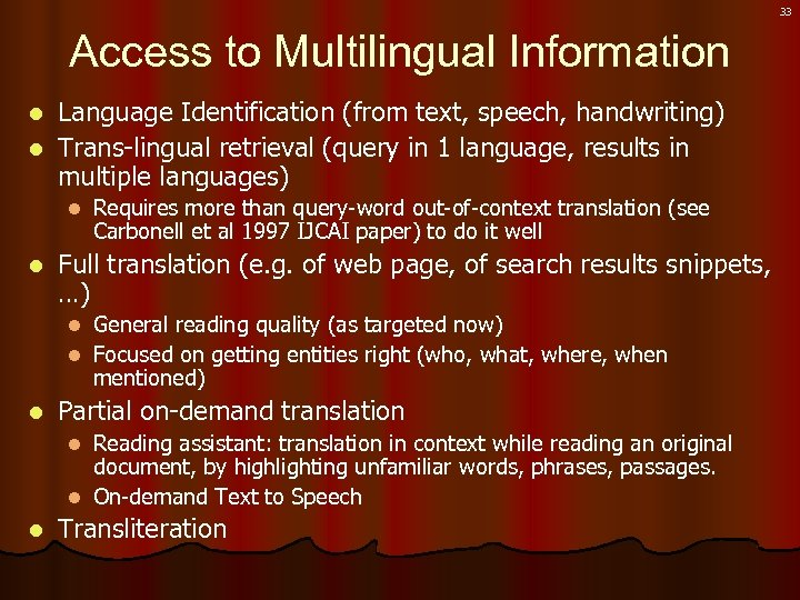 33 Access to Multilingual Information Language Identification (from text, speech, handwriting) l Trans-lingual retrieval