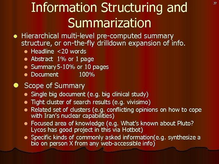 Information Structuring and Summarization l Hierarchical multi-level pre-computed summary structure, or on-the-fly drilldown expansion