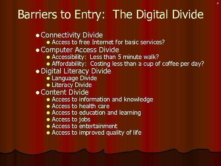 4 Barriers to Entry: The Digital Divide l Connectivity Divide l Access to free