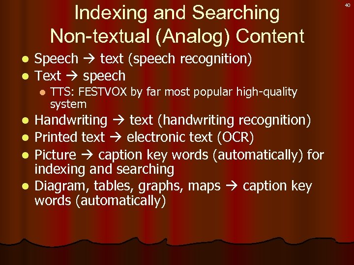 Indexing and Searching Non-textual (Analog) Content Speech text (speech recognition) l Text speech l
