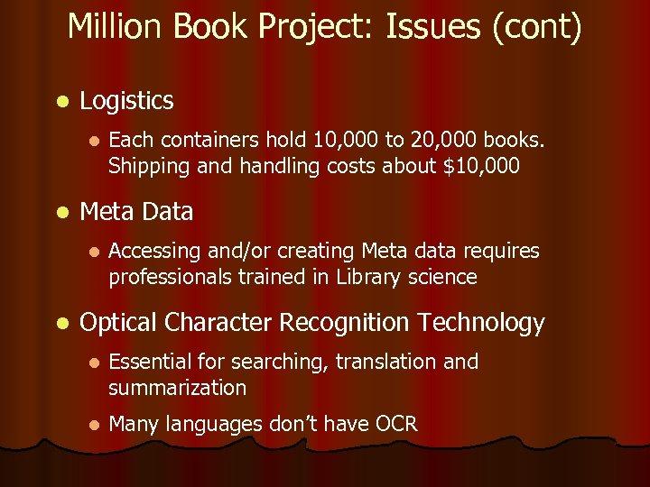 Million Book Project: Issues (cont) l Logistics l l Meta Data l l Each