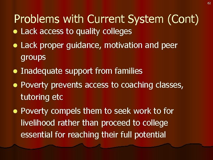 62 Problems with Current System (Cont) l Lack access to quality colleges l Lack
