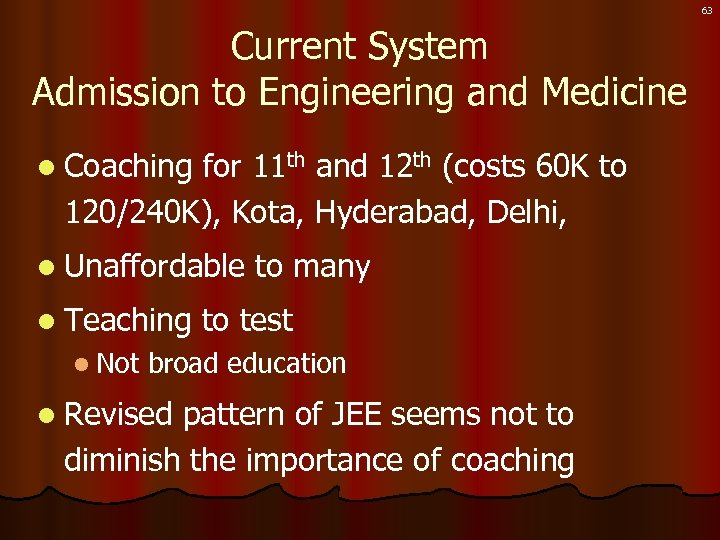 63 Current System Admission to Engineering and Medicine l Coaching for 11 th and