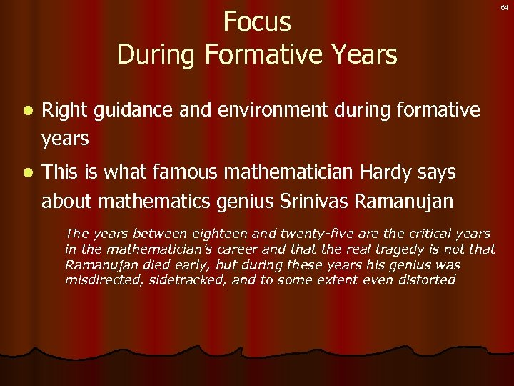 Focus During Formative Years l Right guidance and environment during formative years l This