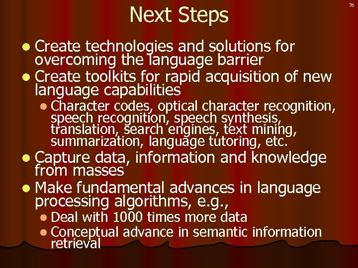 Next Steps 76 l Create technologies and solutions for overcoming the language barrier l
