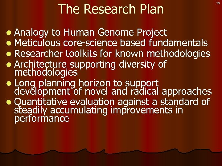 The Research Plan l Analogy to Human Genome Project l Meticulous core-science based fundamentals