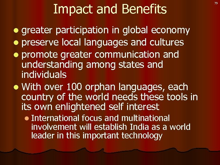 Impact and Benefits l greater participation in global economy l preserve local languages and