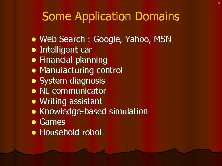 8 Some Application Domains l l l l l Web Search : Google, Yahoo,