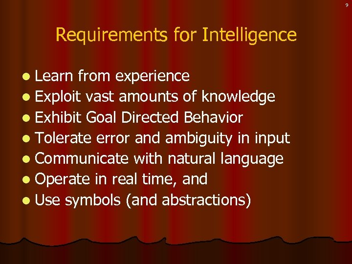 9 Requirements for Intelligence l Learn from experience l Exploit vast amounts of knowledge