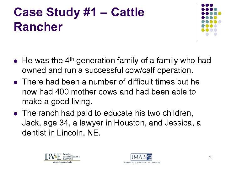 Case Study #1 – Cattle Rancher l l l He was the 4 th