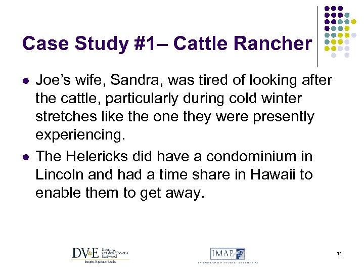 Case Study #1– Cattle Rancher l l Joe's wife, Sandra, was tired of looking