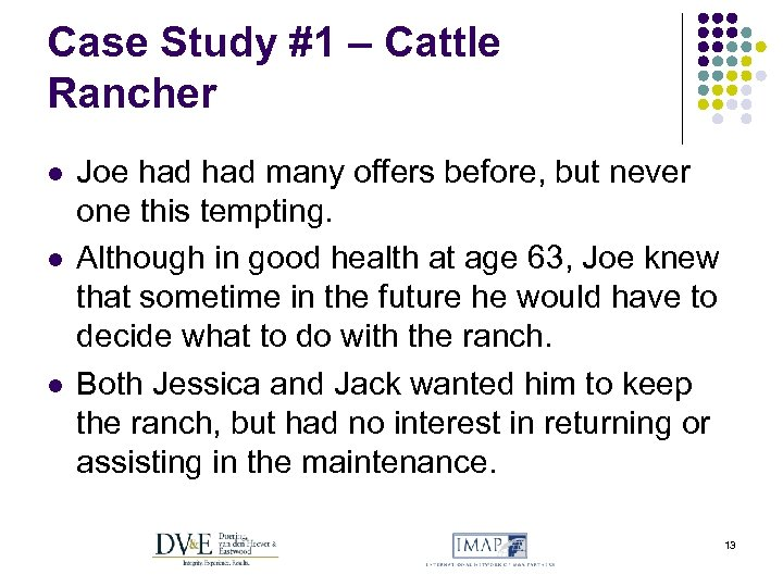 Case Study #1 – Cattle Rancher l l l Joe had many offers before,