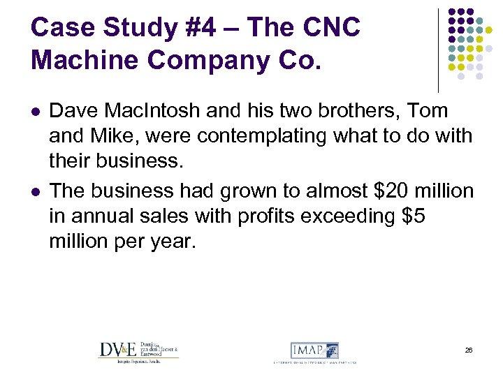 Case Study #4 – The CNC Machine Company Co. l l Dave Mac. Intosh