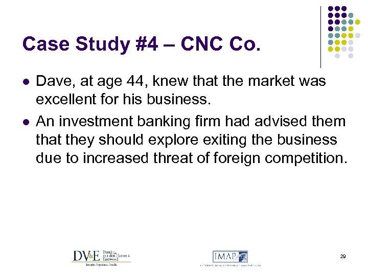 Case Study #4 – CNC Co. l l Dave, at age 44, knew that