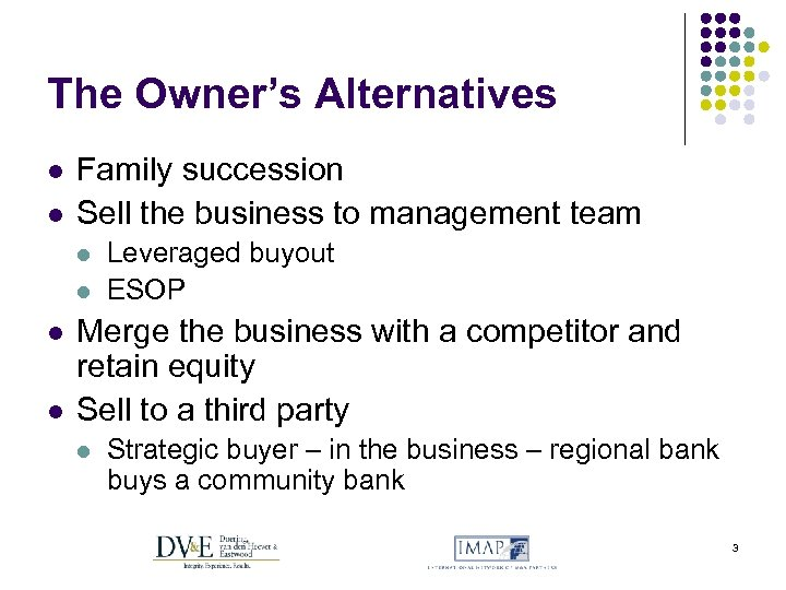 The Owner's Alternatives l l Family succession Sell the business to management team l
