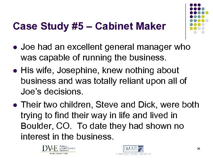 Case Study #5 – Cabinet Maker l l l Joe had an excellent general