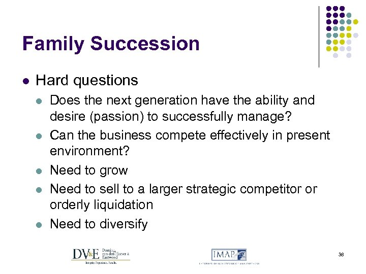 Family Succession l Hard questions l l l Does the next generation have the