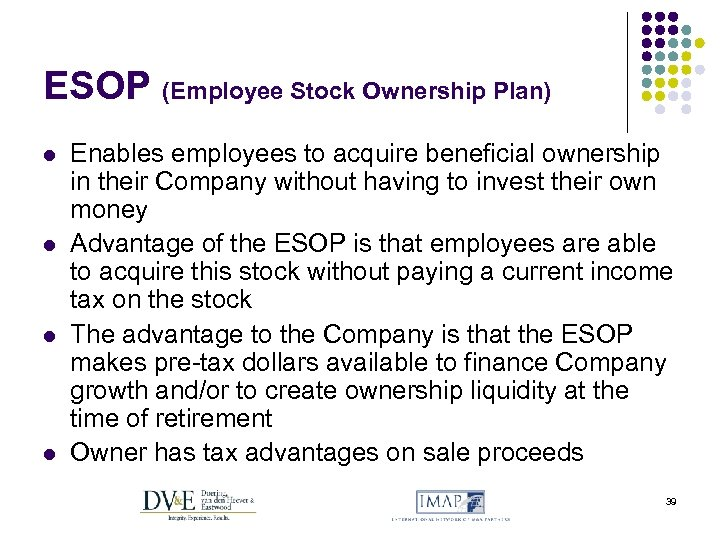 ESOP (Employee Stock Ownership Plan) l l Enables employees to acquire beneficial ownership in