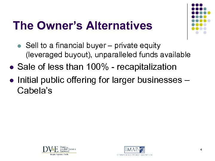 The Owner's Alternatives l l l Sell to a financial buyer – private equity