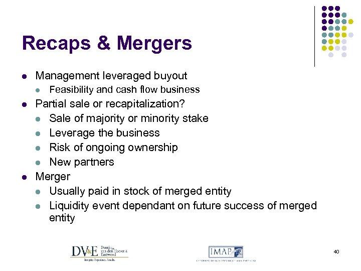 Recaps & Mergers l Management leveraged buyout l l l Feasibility and cash flow