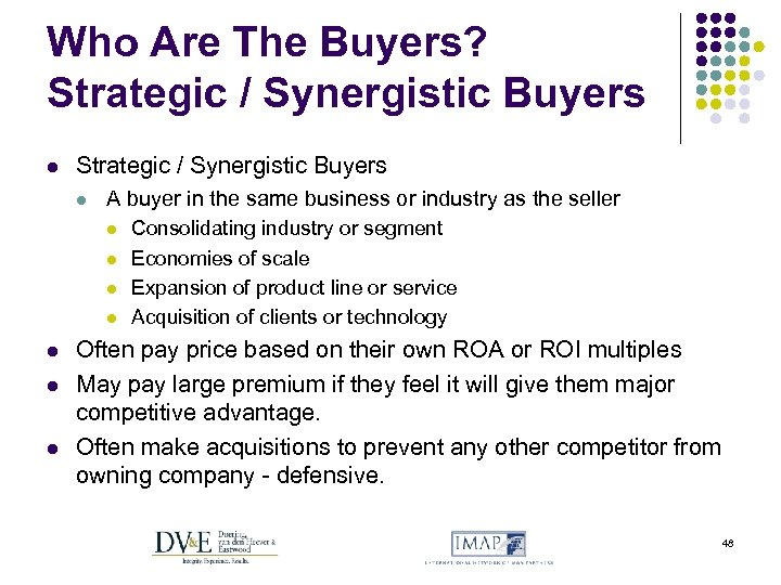 Who Are The Buyers? Strategic / Synergistic Buyers l A buyer in the same