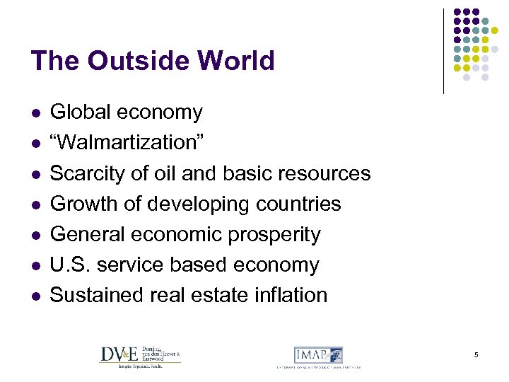 """The Outside World l l l l Global economy """"Walmartization"""" Scarcity of oil and"""