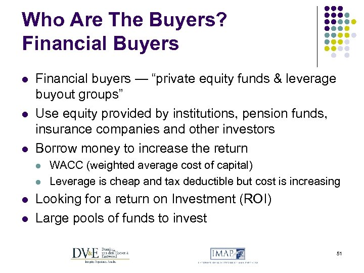 """Who Are The Buyers? Financial Buyers l l l Financial buyers — """"private equity"""