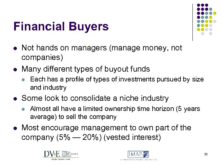 Financial Buyers l l Not hands on managers (manage money, not companies) Many different
