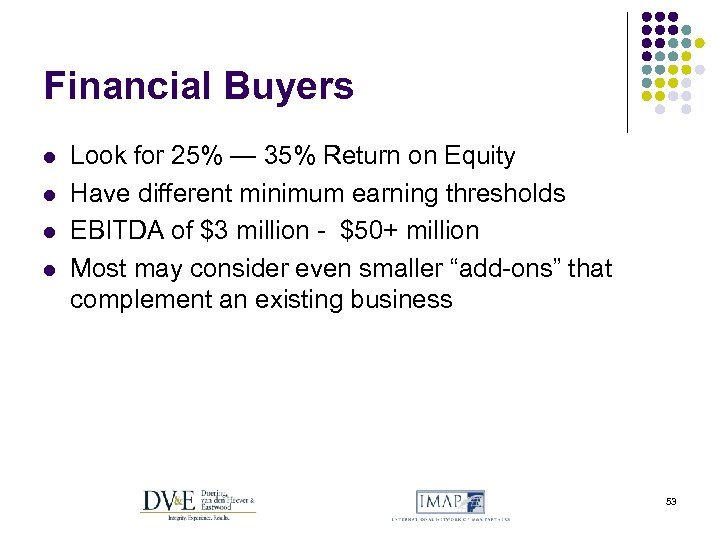 Financial Buyers l l Look for 25% — 35% Return on Equity Have different