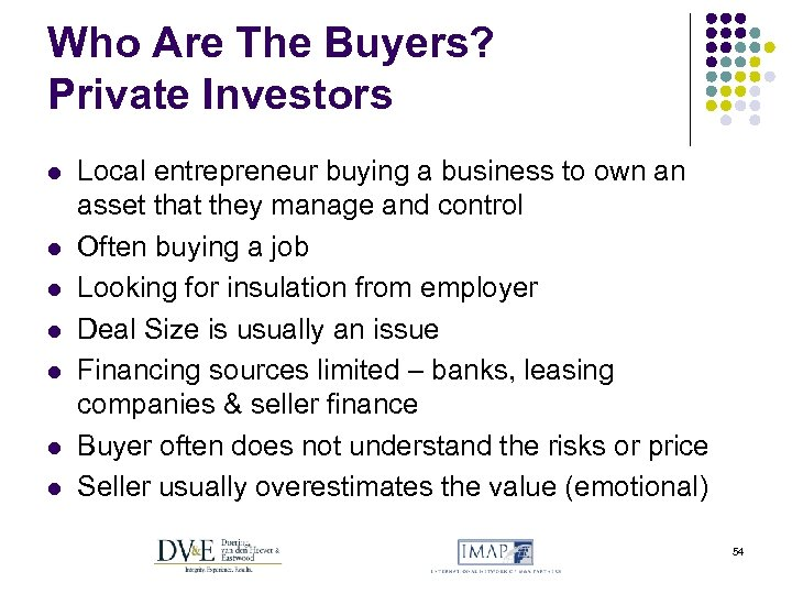 Who Are The Buyers? Private Investors l l l l Local entrepreneur buying a