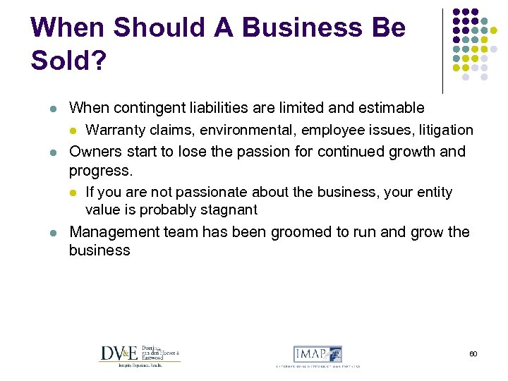 When Should A Business Be Sold? l l l When contingent liabilities are limited