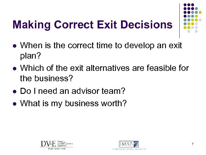 Making Correct Exit Decisions l l When is the correct time to develop an