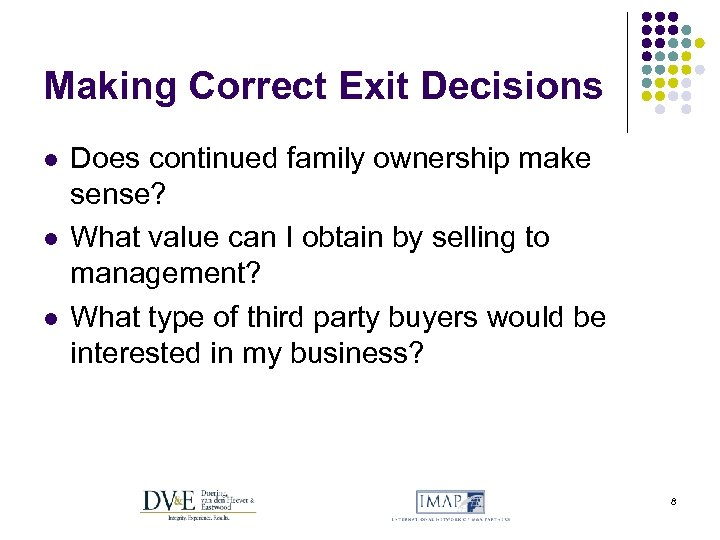 Making Correct Exit Decisions l l l Does continued family ownership make sense? What