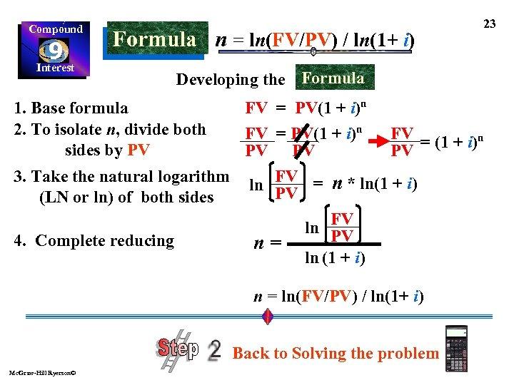 Compound 9 Interest Formula n = ln(FV/PV) / ln(1+ i) 23 Developing the Formula