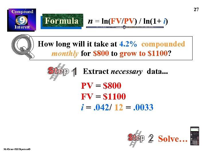 27 Compound 9 Interest Formula n = ln(FV/PV) / ln(1+ i) How long will