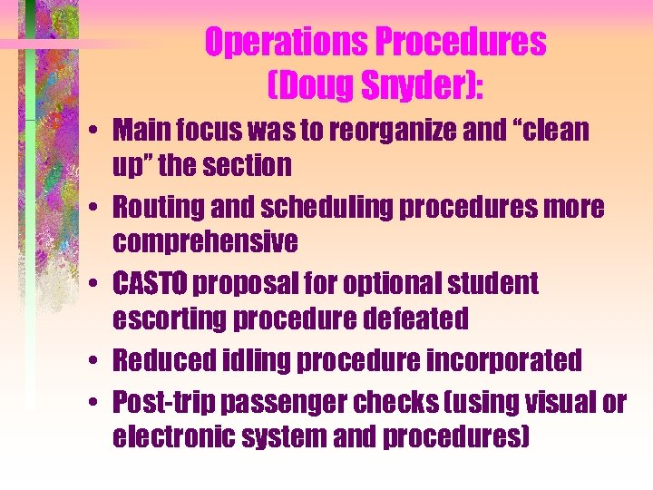 "Operations Procedures (Doug Snyder): • Main focus was to reorganize and ""clean up"" the"