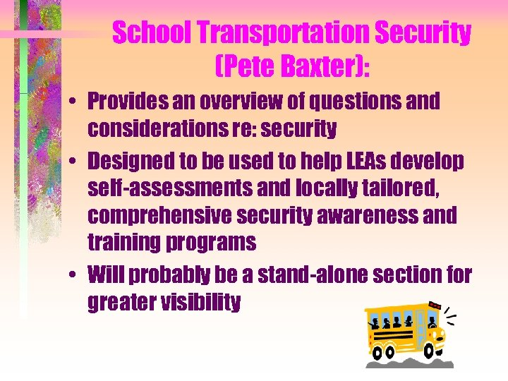 School Transportation Security (Pete Baxter): • Provides an overview of questions and considerations re: