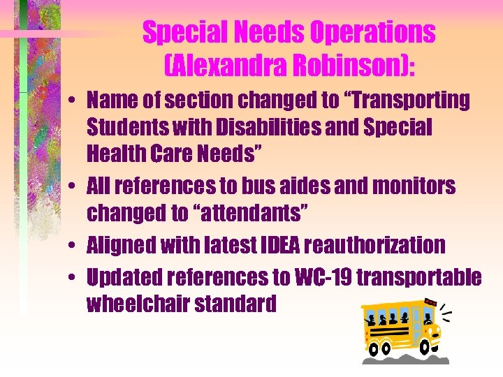 "Special Needs Operations (Alexandra Robinson): • Name of section changed to ""Transporting Students with"
