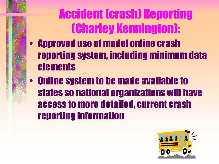 Accident (crash) Reporting (Charley Kennington): • Approved use of model online crash reporting system,