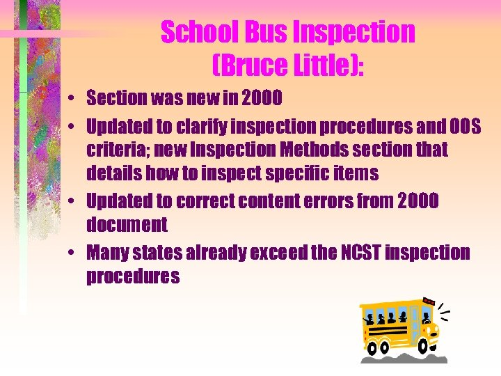 School Bus Inspection (Bruce Little): • Section was new in 2000 • Updated to
