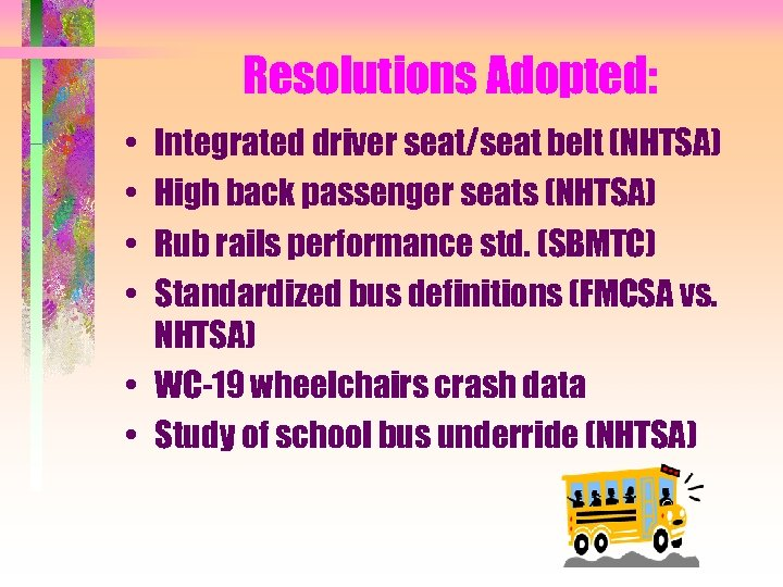 Resolutions Adopted: • • Integrated driver seat/seat belt (NHTSA) High back passenger seats (NHTSA)