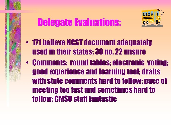 Delegate Evaluations: • 171 believe NCST document adequately used in their states; 38 no,