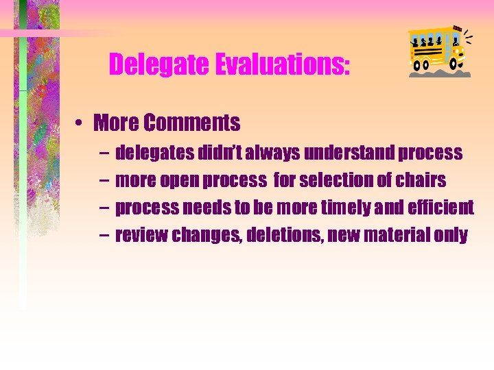 Delegate Evaluations: • More Comments – delegates didn't always understand process – more open
