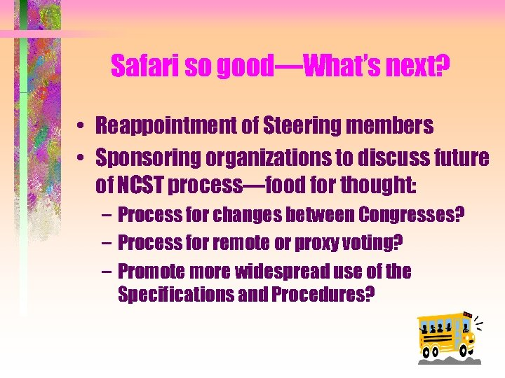 Safari so good—What's next? • Reappointment of Steering members • Sponsoring organizations to discuss
