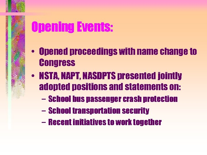Opening Events: • Opened proceedings with name change to Congress • NSTA, NAPT, NASDPTS