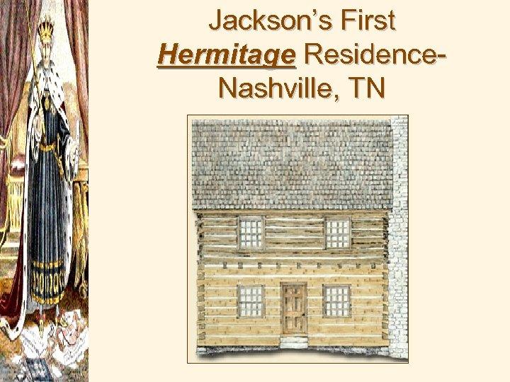 Jackson's First Hermitage Residence. Nashville, TN