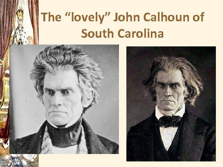 """The """"lovely"""" John Calhoun of South Carolina"""
