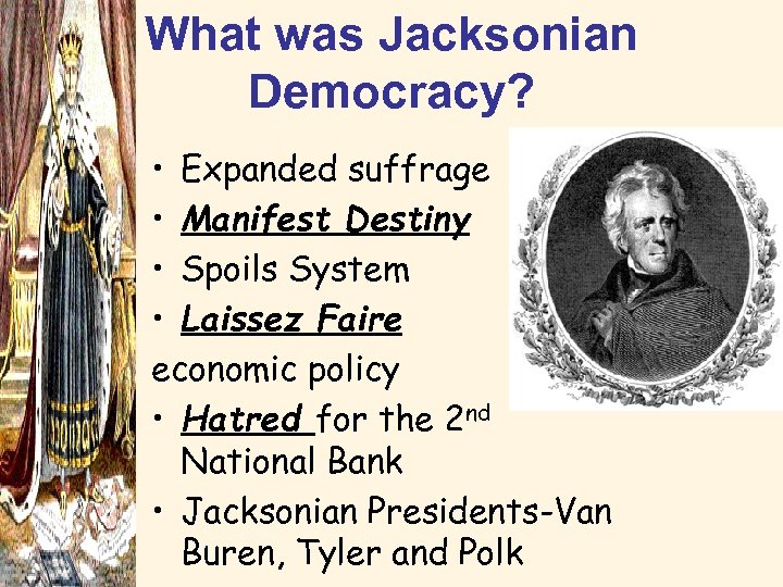 What was Jacksonian Democracy? • Expanded suffrage • Manifest Destiny • Spoils System •