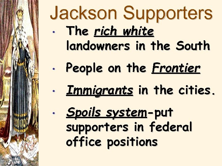 Jackson Supporters • The rich white landowners in the South • People on the
